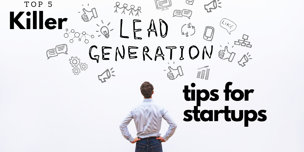 Top 5 Killer Lead Generation Tips for Startups